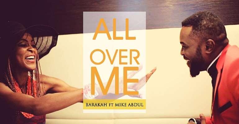 Audio + Video: All Over Me - Barakah Ft. Mike Abdul [@mikeabdulng @GospelHotspot]
