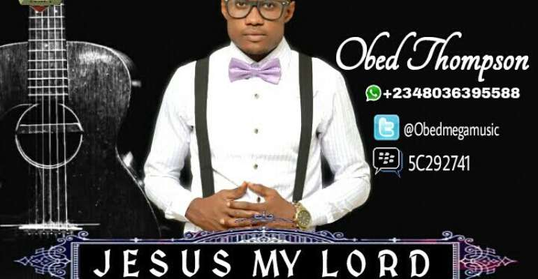 New Music: Jesus My Lord - Obed Thompson [@Obedmegamusic]