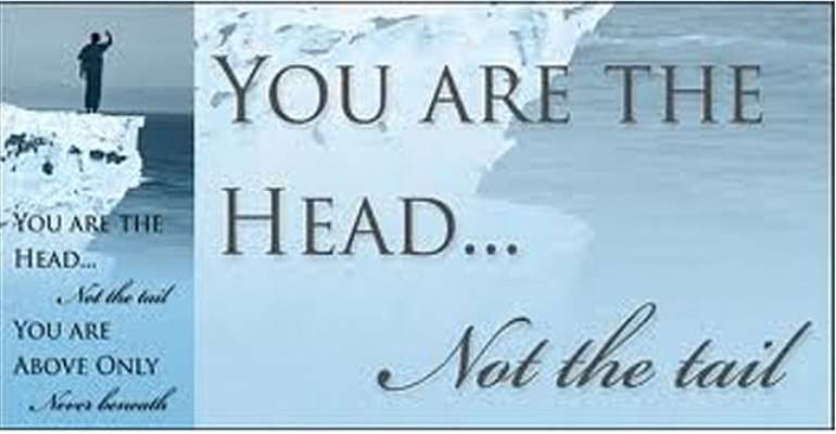 I SHALL BE THE HEAD AND NOT THE TAIL…