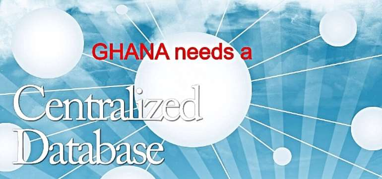 A Centralized Data Base System, The Way To Go Ghana