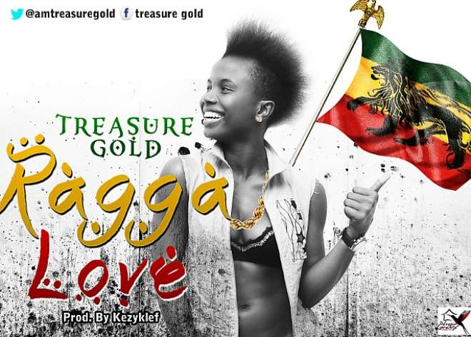 New Music: Treasure Gold 'RAGGA LOVE'…… Produced By: Kezyklef