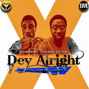 Tee Diamond & Legendry Doctor E- Dey Alright
