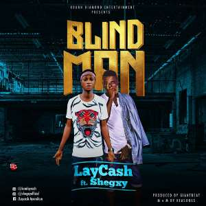 Music: Laycash ft. Shegxy - BlindMan