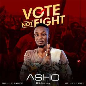 Music: Asho - Vote Not Fight | @official_asho