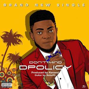 Music Premiere: D.Policy - Dont Mind (Prod. Kenzeal)