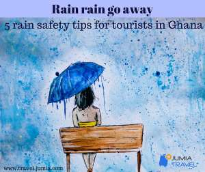 Rain Rain Go Away ;5 Rain Safety Tips For Tourists In Ghana