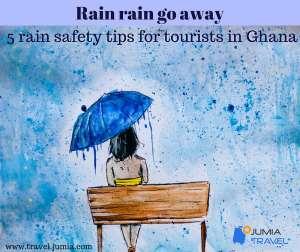 Rain Rain Go Away ;5 Rain Safety Tips For Tourists In Ghana