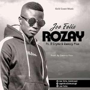 New Release: Joe Felix featuring De-Cryme & Qweccy Plus -  Rozay (Prod by Qweccy Plus)