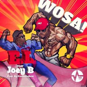 """E.L Drops Another Banger """"Wosa"""" feat. Joey B"""