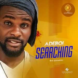 Music: Adeboi – Searching | @Iamadeboi