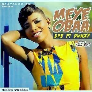 Ghanaian uprising singer Efe New Song #MeyeObaa Adresses WomenLimitation To Choice Of Men