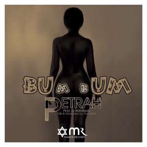 Audio & Video: Petrah (@Petrah0) - Bum Bum (Prod. By WalidBeatz and mixed by Posigee)