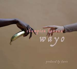 New Music: Wayo - Champion Banana (Produced by Kuvie)
