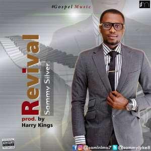 New Music [Gospel] Sammy Silver—Revival