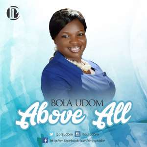 New Music: Above All By Bola Udom | Produced By Uwem Udom