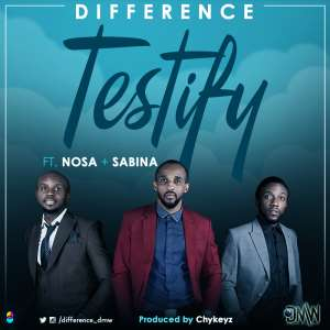 Testify By Difference Ft. Nosa & Sabina