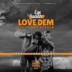 Music : Eye Judah - Love Dem (Light Out Riddim) [ Prod. By @Tubhanibeatz ]
