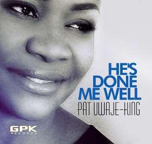 MUSIC : PAT UWAJE KING -  He's Done Me Well