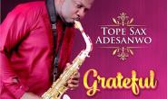 """""""Grateful"""" Released By Tope Sax Adesanwo"""