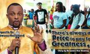 There's Always A Price To Pay For Greatness—Apostle Dr. Owusu-Hollynord