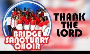 Bridge Sanctuary Choir to hold Worship & Thanksgiving night on December 16 (Video)