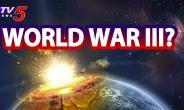 Is the Third World War imminent?