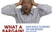 What A Bargain!; Cheap Hotels To Consider For Your Weekend Relaxation